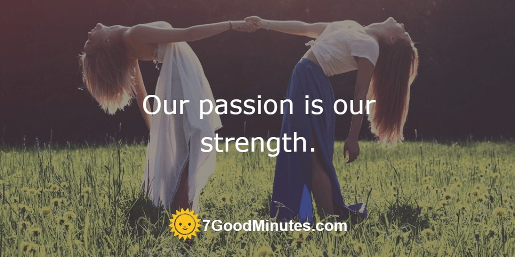 Our passion is our strength.