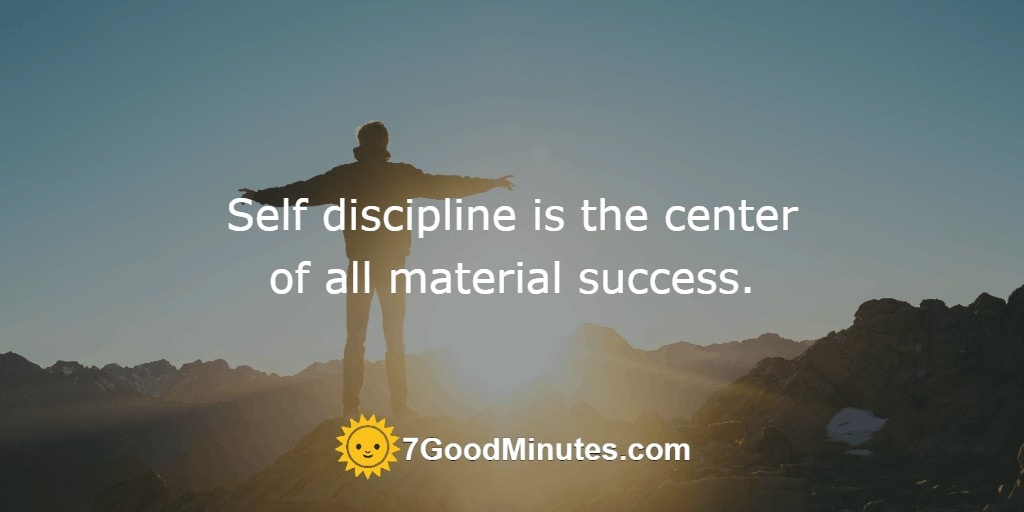 Self discipline is the center of all material success.