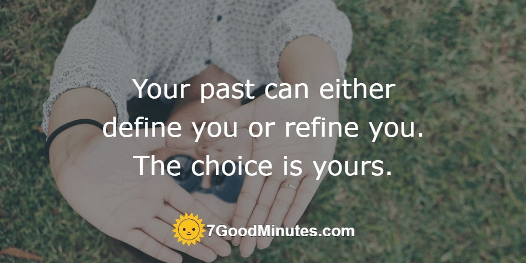 Your past can either define you or refine you. The choice is yours.