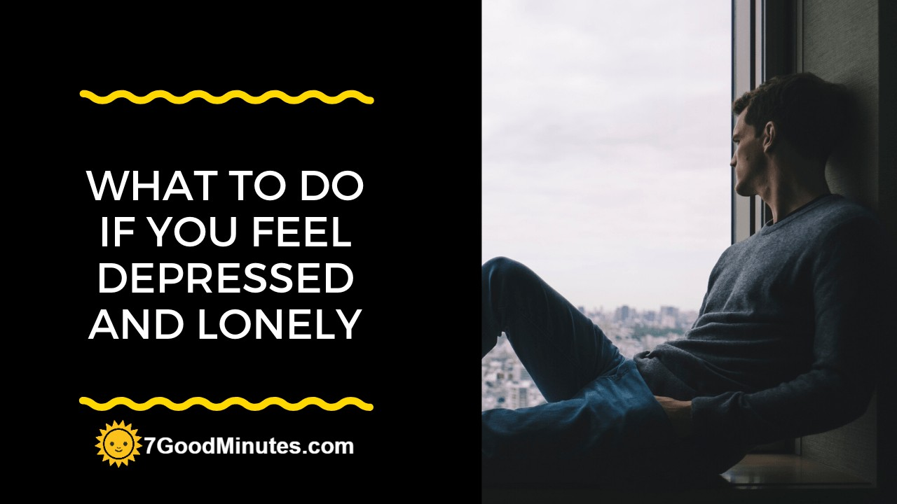 What To Do If You Feel Depressed and Lonely